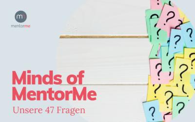 Minds of MentorMe – Unsere 47 Fragen
