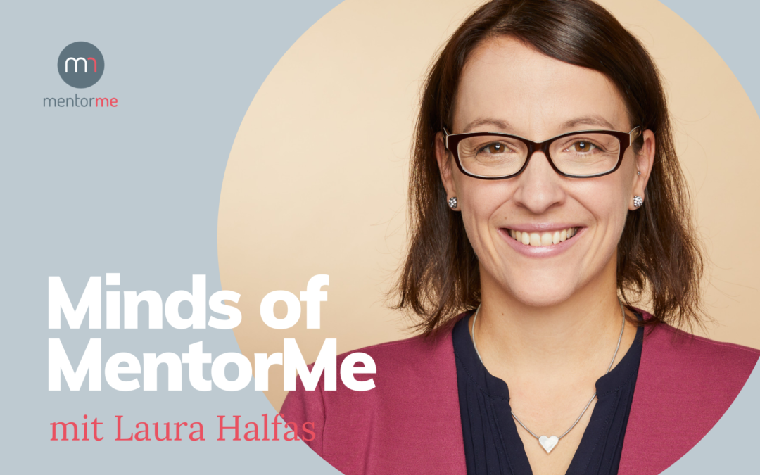 Minds of MentorMe – mit Laura Halfas