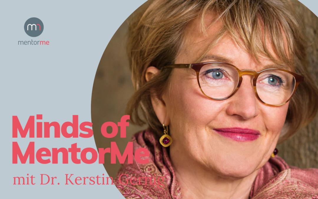 Minds of MentorMe – mit Dr. Kerstin Gernig